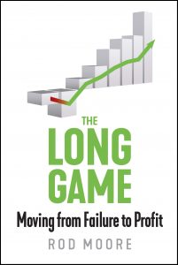 Rod Moore - The Long Game - Moving from Failure to Profit